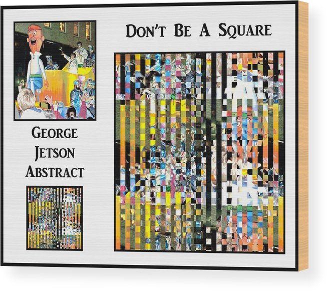 Digital Art Wood Print featuring the photograph George Jetson Abstract - Don't Be A Square by Marian Bell