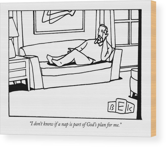 Religion Wood Print featuring the drawing I Don't Know If A Nap Is Part Of God's Plan by Bruce Eric Kaplan