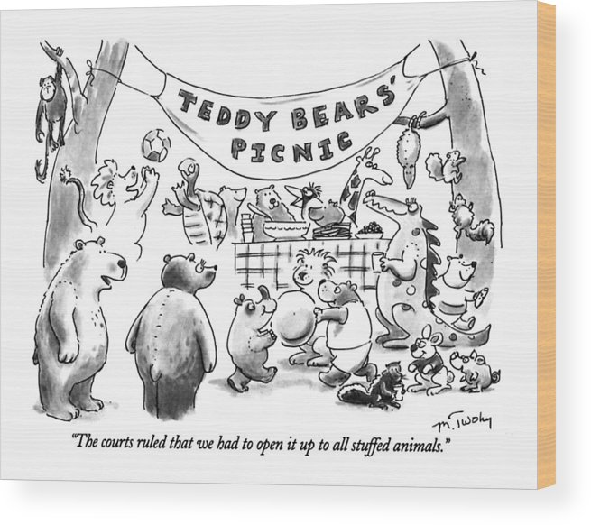 Teddy Bears' Picnic  (many Types Of Stuffed Animals Wood Print featuring the drawing The Courts Ruled That We Had To Open It Up To All by Mike Twohy