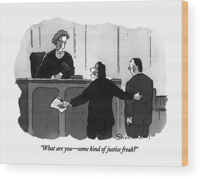 Angry Lawyer To Angry Female Judge In Courtroom. Law Wood Print featuring the drawing What Are You - Some Kind Of Justice Freak? by Danny Shanahan