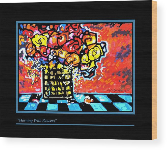 Still Life Roses Flowers Painting Wood Print featuring the painting Morning With Flowers by Walt Green