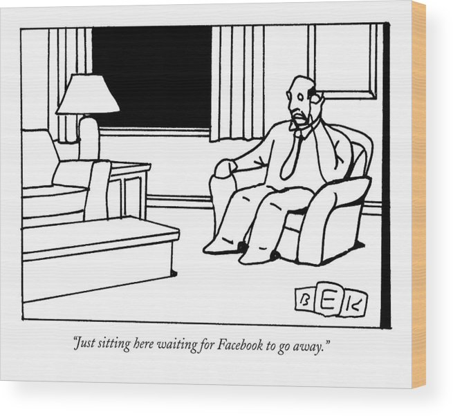 Internet Wood Print featuring the drawing Just Sitting Here Waiting For Facebook To Go Away by Bruce Eric Kaplan