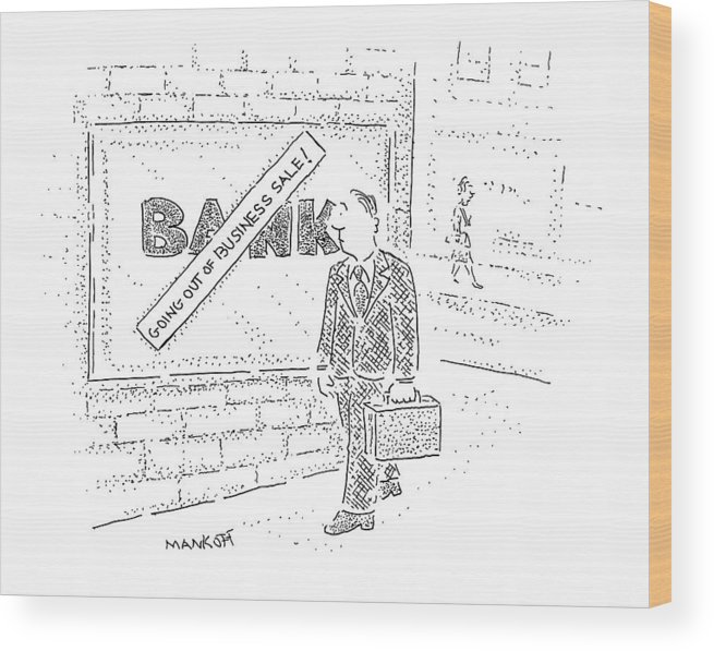 (man Walks By Bank With Sign Over It Reading Wood Print featuring the drawing New Yorker March 31st, 2008 by Robert Mankoff