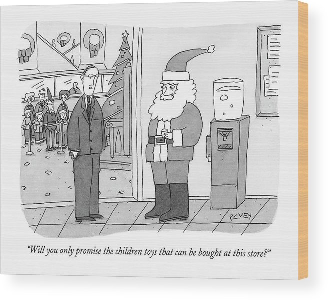 Business Consumerism Shopping Holidays Christmas Santa Clause Greed Management  (department Store Manager Talking To Store Santa.) 121742  Pve Peter C. Vey Peter Vey Pc Peter C Vey P.c. Wood Print featuring the drawing Will You Only Promise The Children Toys That by Peter C. Vey