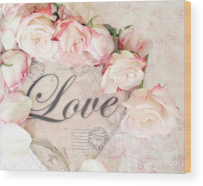 Floral Prints Wood Print featuring the photograph Dreamy Shabby Chic Roses Heart With Love - Love Typography Heart Romantic Cottage Chic Love Prints by Kathy Fornal