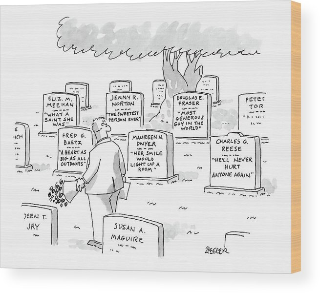Captionless. Tombstones Read:    Maureen N. Dwyer Wood Print featuring the drawing Man In Graveyard Looks At Tombstones by Jack Ziegler