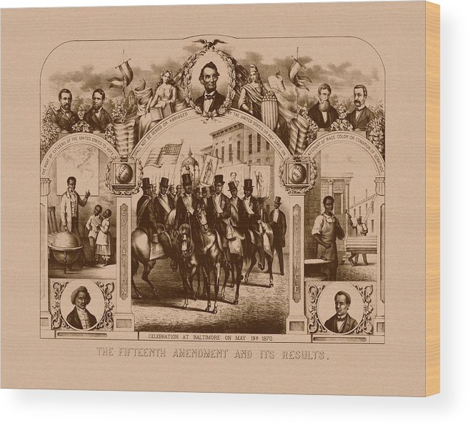 Black History Wood Print featuring the mixed media The Fifteenth Amendment And Its Results by War Is Hell Store