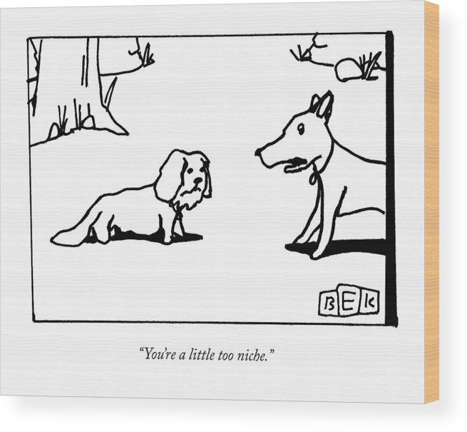 A Big Dog Says To A Smaller Dog Wood Print