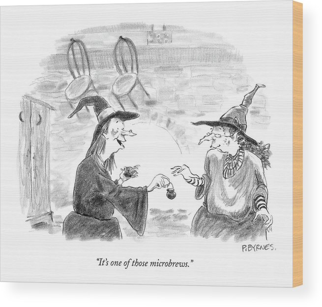 Drinking Alcohol Word Play Olden Days Halloween  (witch Holding A Tiny Iron Cauldron Talking To Another.) 121507 Pby Pat Byrnes Wood Print featuring the drawing It's One Of Those Microbrews by Pat Byrnes
