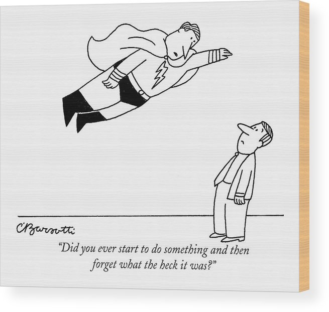 Superman Wood Print featuring the drawing Did You Ever Start To Do Something by Charles Barsotti