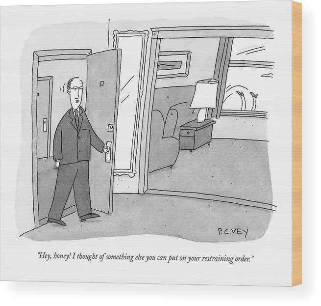 Relationships Problems Divorce Marriage  (husband Walks In Apartment Door Wood Print featuring the drawing Hey, Honey! I Thought Of Something Else by Peter C. Vey