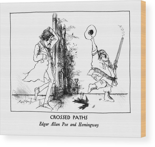 Crossed Paths Edgar Allan Poe And Hemingway  Crossed Paths: Edgar Allen Poe And Hemingway: Title. Hemingway Has Just Shot The Raven.  Authors Wood Print featuring the drawing Crossed Paths Edgar Allan Poe And Hemingway by Ronald Searle