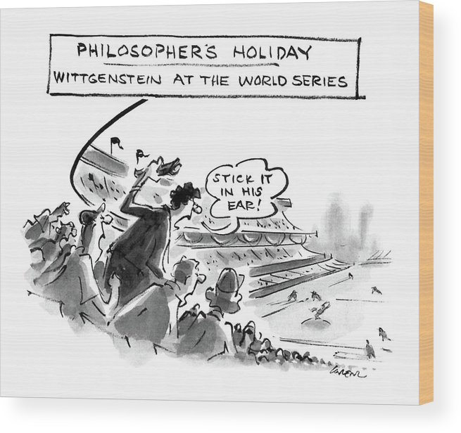 Philosopher's Holiday: Wittgenstein At The World Series.: Title. Man In The Stands At A Baseball Game Yelling   Philosopher's Holiday: Wittgenstein At The World Series.: Title. Man In The Stands At A Baseball Game Yelling  Philosopers Wood Print featuring the drawing Philosopher's Holiday Wittgenstein At The World by Lee Lorenz