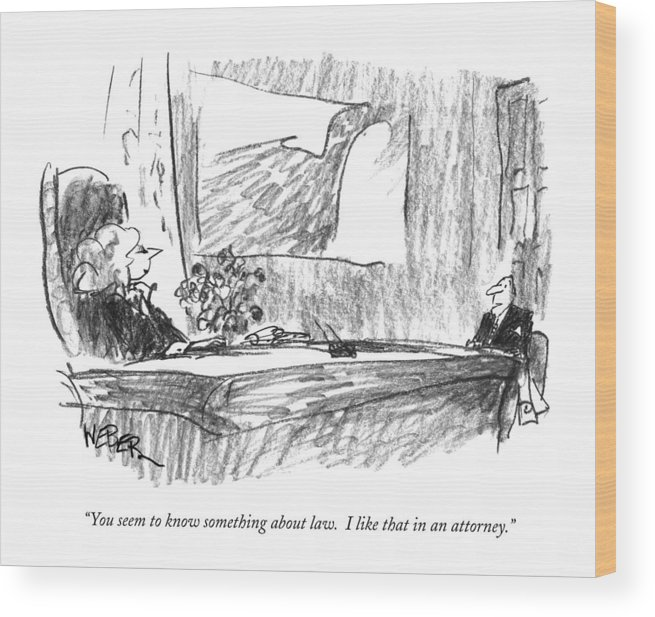 Lawyers Wood Print featuring the drawing You Seem To Know Something About Law. I Like by Robert Weber