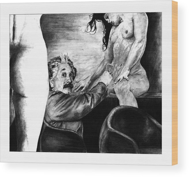 Portrait Girl Woman Charcoal Art Traditional Life 2d Nude Naked Beautiful Albert Einstein Strip Club Wood Print featuring the drawing Taking A Day Off by Priscilla Vogelbacher
