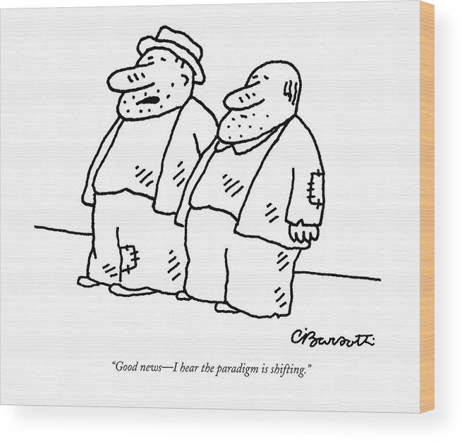 Homeless Men  (two Homeless Men Stand Talking. ) 128179 Cba Charles Barsotti Wood Print featuring the drawing Good News - I Hear The Paradigm Is Shifting by Charles Barsotti