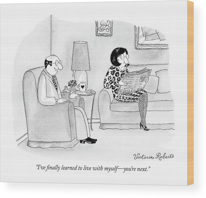 Relationships Problems Marriage  (husband Talking To His Wife.) 120660 Vro Victoria Roberts Wood Print featuring the drawing I've Finally Learned To Live With Myself - You're by Victoria Roberts