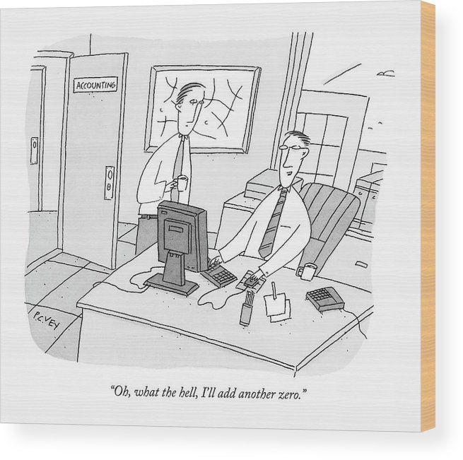 Ethics Dishonesty Enron Money Business Management  (one Accountant At A Computer Talking To Another.) 122150  Pve Peter C. Vey Peter Vey Pc Peter C Vey P.c. Wood Print featuring the drawing Oh, What The Hell, I'll Add Another Zero by Peter C. Vey