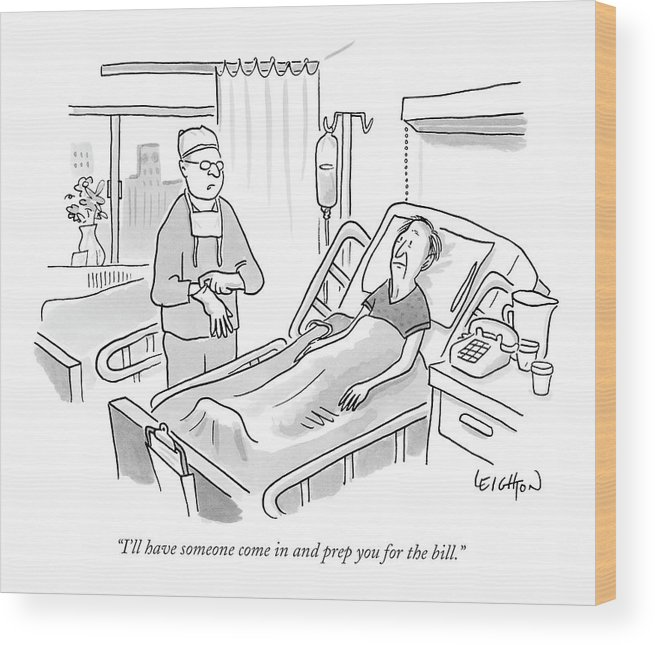 Doctors Hospitals Medical Money Business Language Word Play Health Insurance   (surgeon Talking To Patient In The Recovery Room.) 121004 Rle Robert Leighton Wood Print featuring the drawing I'll Have Someone Come In And Prep by Robert Leighton