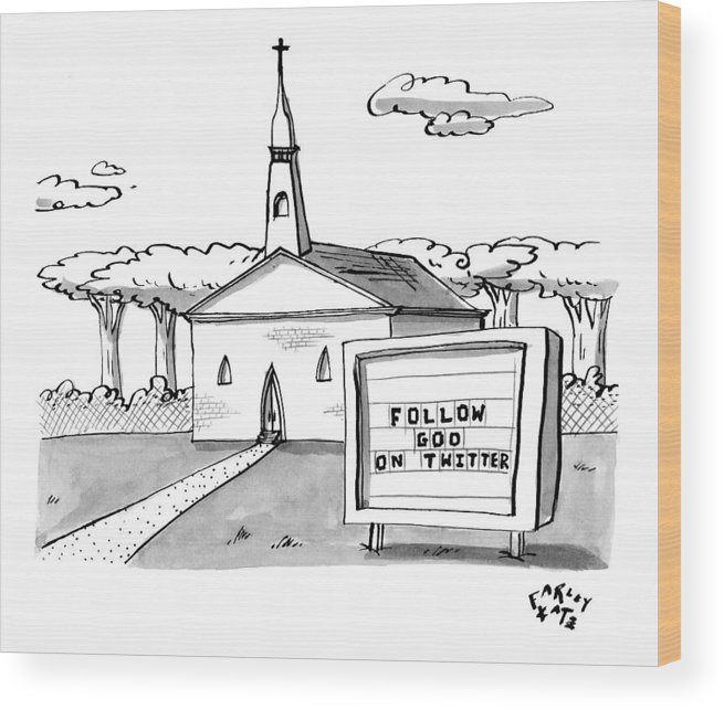 God Wood Print featuring the drawing A Sign Reads Follow God On Twitter In Front by Farley Katz