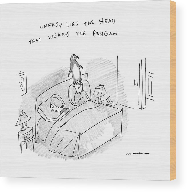 Uneasy Lies The Head That Wears The Penguin Penguin Wood Print featuring the drawing New Yorker April 10th, 2017 by Michael Maslin