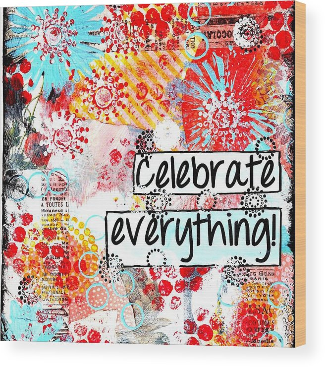 Wood Print featuring the photograph Celebrate Everything by Michelle Pribble