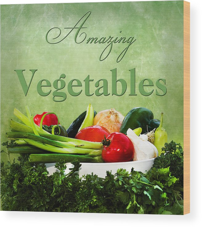 Vegetables Wood Print featuring the photograph Amazing Vegetables by Trudy Wilkerson