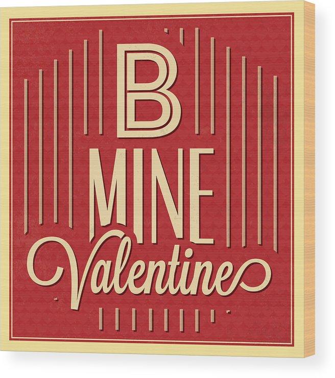 Motivation Wood Print featuring the digital art B Mine Valentine by Naxart Studio