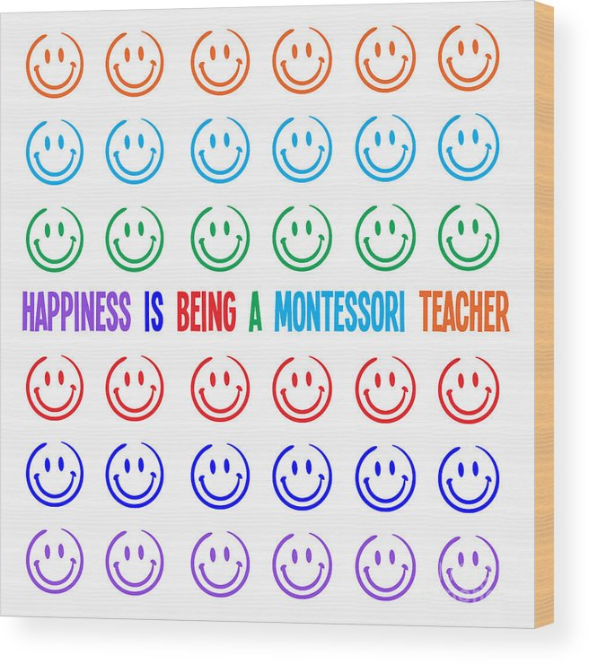 Montessori Wood Print featuring the digital art Happiness Is Being A Montessori Teacher by L Bee