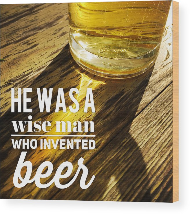 Beer Wood Print featuring the photograph He Was A Wise Man Who Invented Beer by Matthias Hauser
