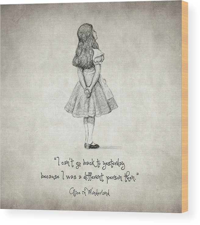 Alice In Wonderland Wood Print featuring the drawing I Can't Go Back To Yesterday Quote by Zapista Zapista