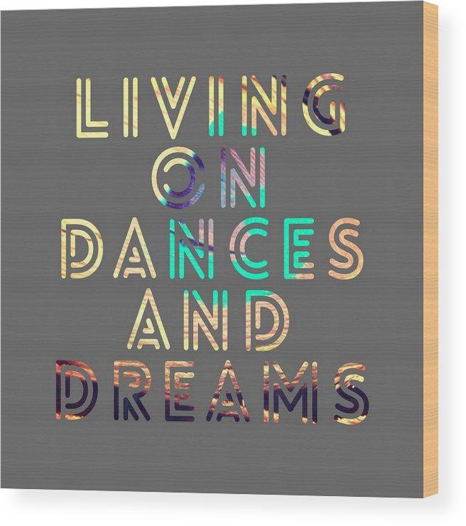 Brandi Fitzgerald Wood Print featuring the digital art Living On Dances And Dreams by Brandi Fitzgerald