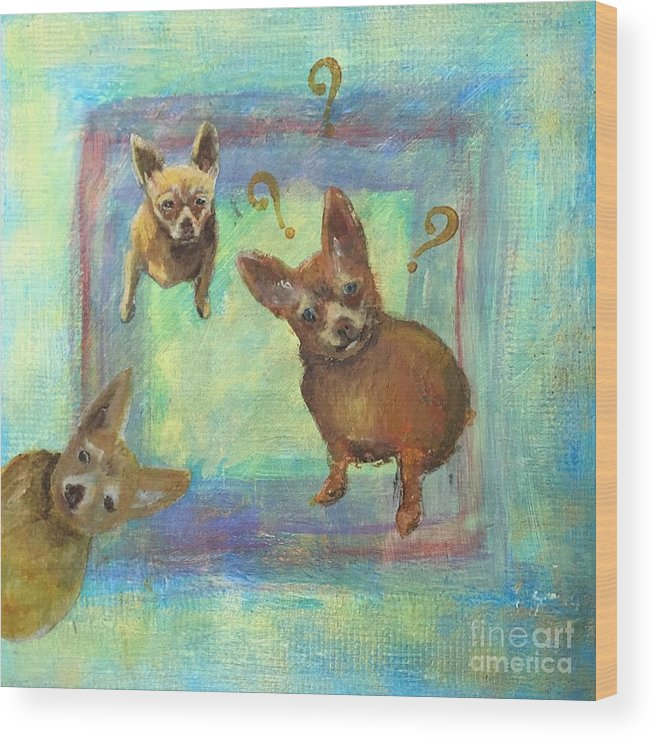 Chihuahua Wood Print featuring the painting Que? by Leslie Dobbins