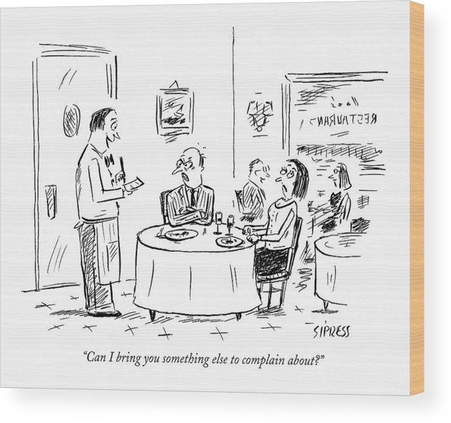 Service Word Play Restaurants Anger  (waiter Talking To Angry Couple At A Table.) 121754 Dsi David Sipress Wood Print featuring the drawing Can I Bring You Something Else To Complain About? by David Sipress