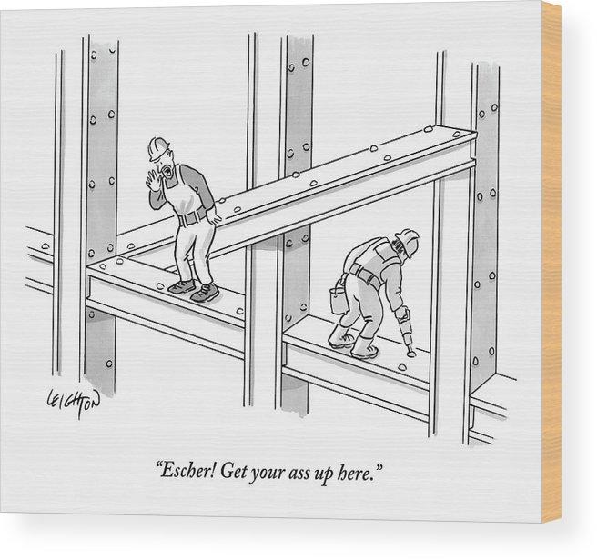 Escher! Get Your Ass Up Here. Wood Print featuring the drawing Escher Get your ass up here by Robert Leighton