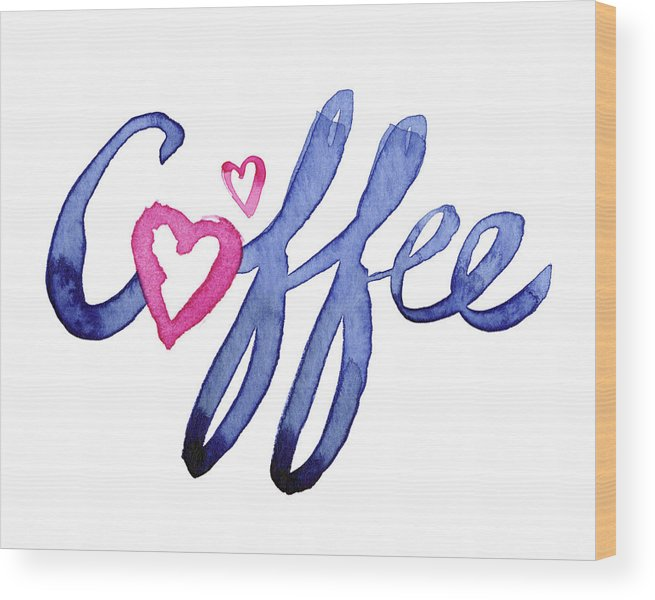 Coffee Wood Print featuring the painting Coffee Lover Typography by Olga Shvartsur