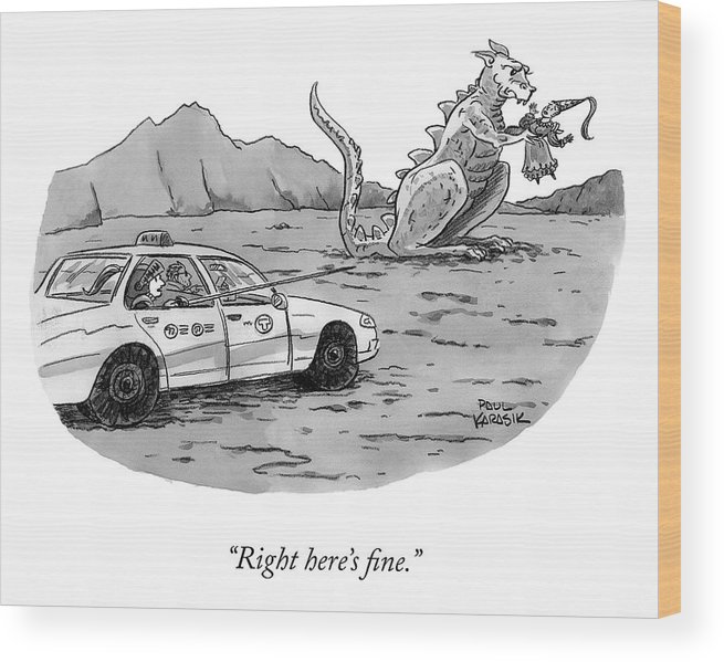 """""""right Here's Fine."""" Taxi Wood Print featuring the drawing Right Here's Fine by Paul Karasik"""