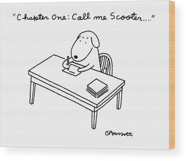 A Dog Sits At A Desk Wood Print featuring the drawing Chapter One: Call Me Scooter by Charles Barsotti