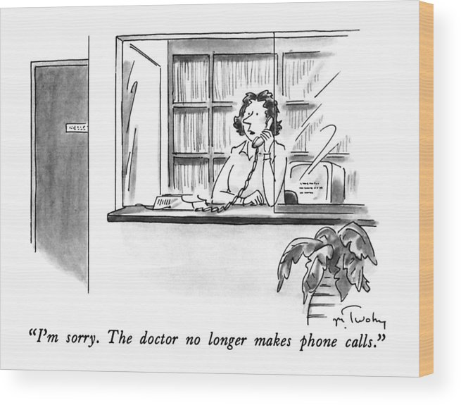 I M Sorry The Doctor No Longer Makes Phone Wood Print By Mike Twohy