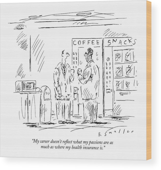 Language Word Play Employment   (two Executives Talking In The Cafeteria Snack Bar.) 121734 Bsm Barbara Smaller Wood Print featuring the drawing My Career Doesn't Reflect What My Passions by Barbara Smaller