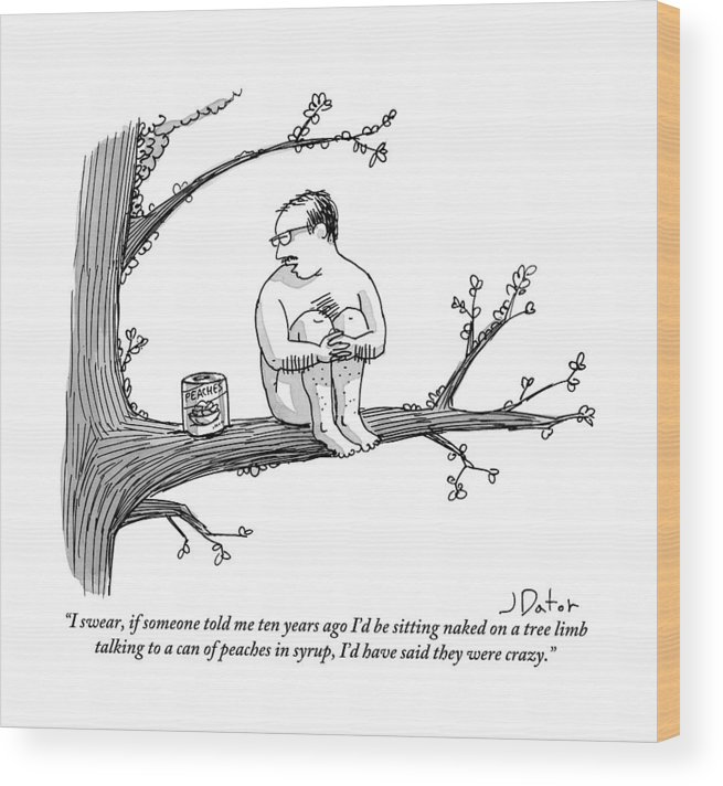 Crazy People Wood Print featuring the drawing A Naked Man Sitting On A Tree Branch Is Talking by Joe Dator