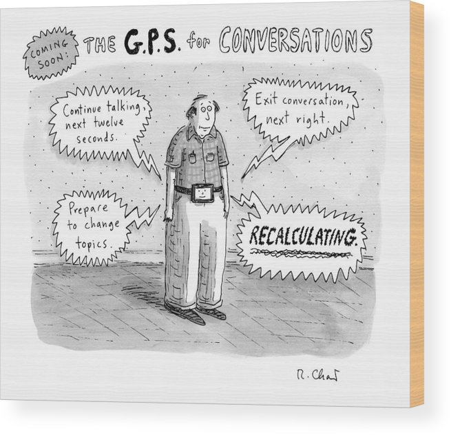 Tv-remote Controls Wood Print featuring the drawing A Man Is Standing Listening To A G.p.s. Voice by Roz Chast
