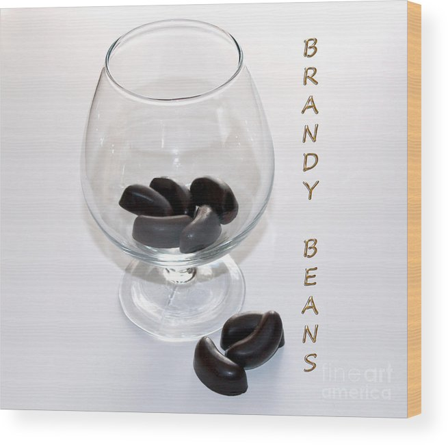 Brandy Wood Print featuring the photograph Brandy Beans - Liqueur - Chocolate by Barbara Griffin
