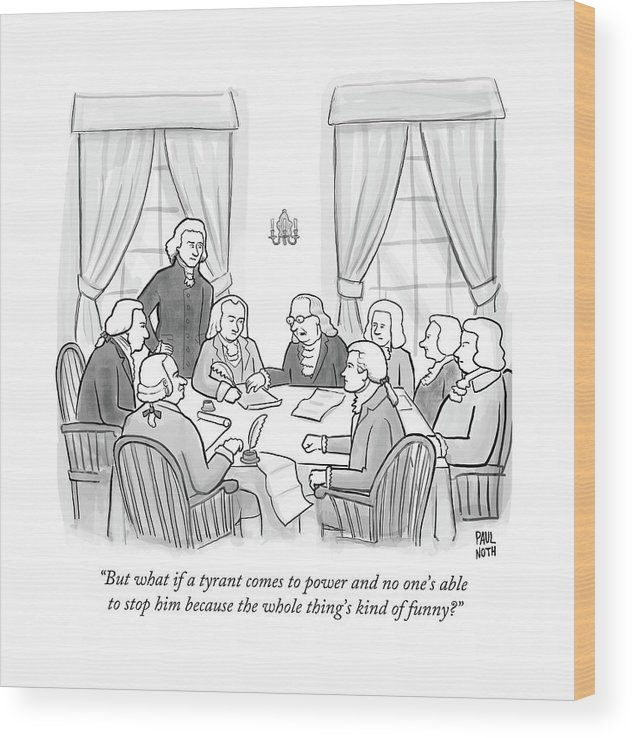 But What If A Tyrant Comes To Power And No One's Able To Stop Him Because The Whole Thing's Kind Of Funny? Wood Print featuring the drawing But What If A Tyrant Comes To Power And No One's by Paul Noth
