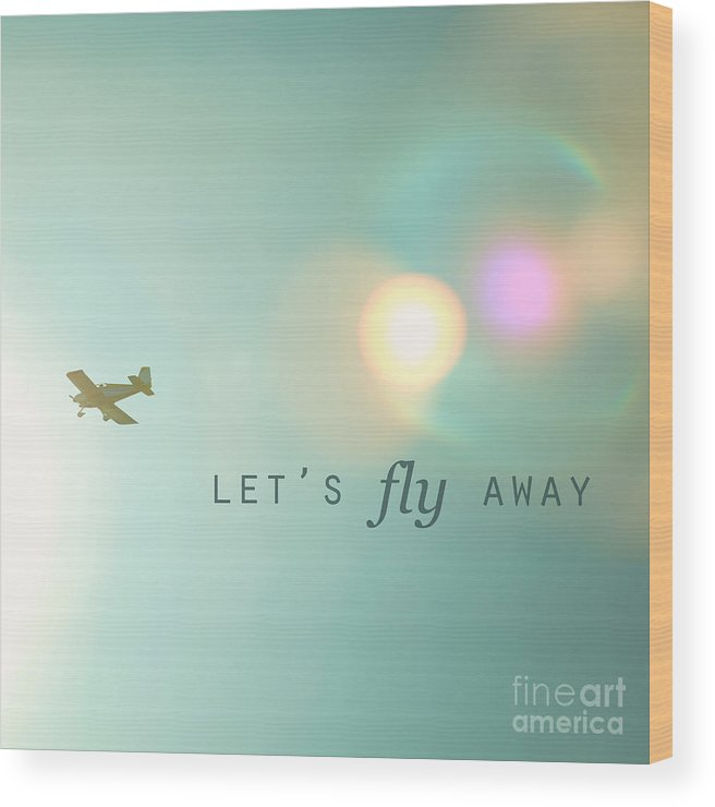 Lets Fly Away Wood Print featuring the photograph Let's Fly Away by Kim Fearheiley