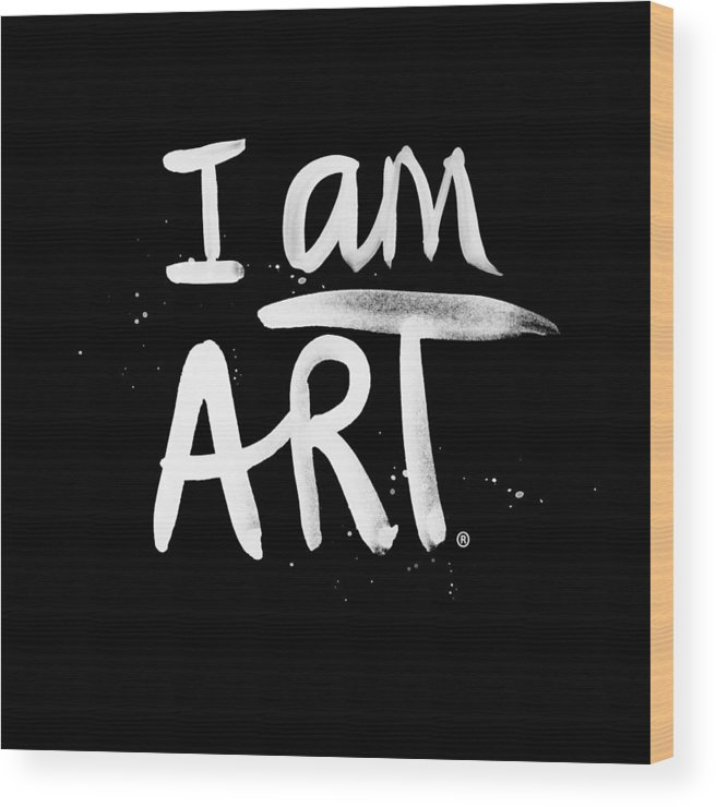 I Am Art Wood Print featuring the mixed media I Am Art- Painted by Linda Woods