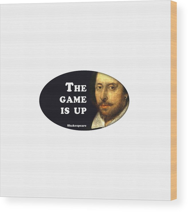 The Wood Print featuring the digital art The Game Is Up #shakespeare #shakespearequote by TintoDesigns
