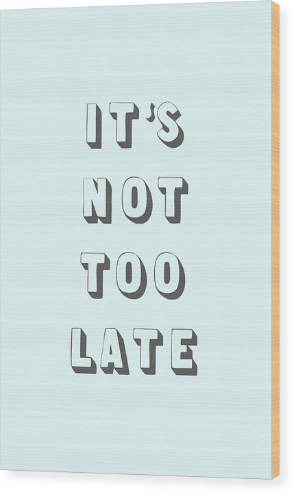 Word Art Wood Print featuring the digital art Its Not Too Late by Cortney Herron