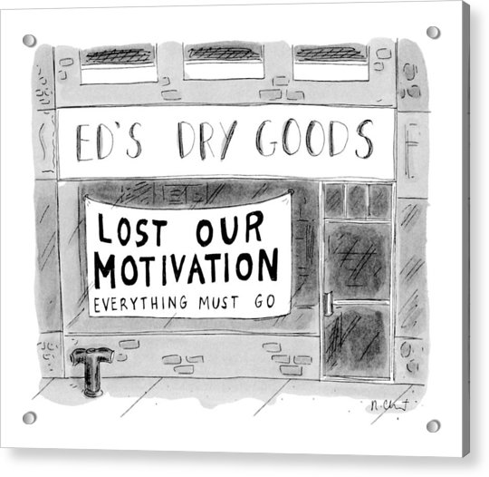Ed's Dry Goods 'lost Our Motivation Everything Acrylic Print