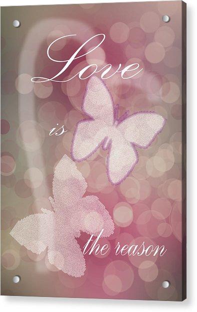 Love Is The Reason Acrylic Print